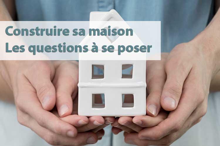 Questions à considérer avant de construire une maison